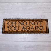 'Oh No Not you Again' door mat
